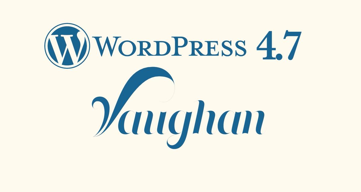 """WordPress 4.7 """"Vaughan"""" megjelent!"""