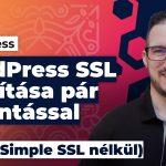 WordPress SSL beállítása utólag, mindentől függetlenül pár kattintással (Really Simple SSL nélkül)